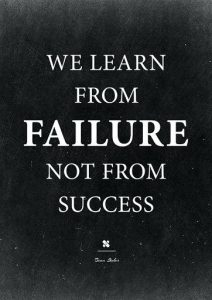 """Failure quote """"We learn from failure, not from success"""""""