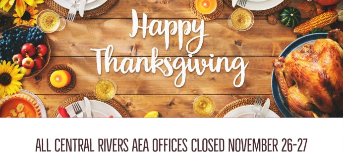 Central Rivers AEA offices will be closed November 26-27 in observance of Thanksgiving
